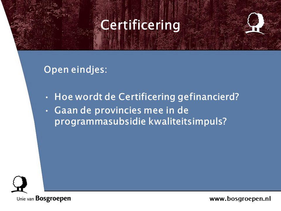 www.bosgroepen.nl Certificering Open eindjes: Hoe wordt de Certificering gefinancierd? Gaan de provincies mee in de programmasubsidie kwaliteitsimpuls