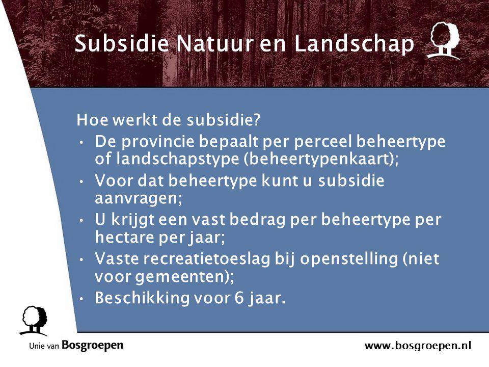 www.bosgroepen.nl Subsidie Natuur en Landschap Hoe werkt de subsidie? De provincie bepaalt per perceel beheertype of landschapstype (beheertypenkaart)