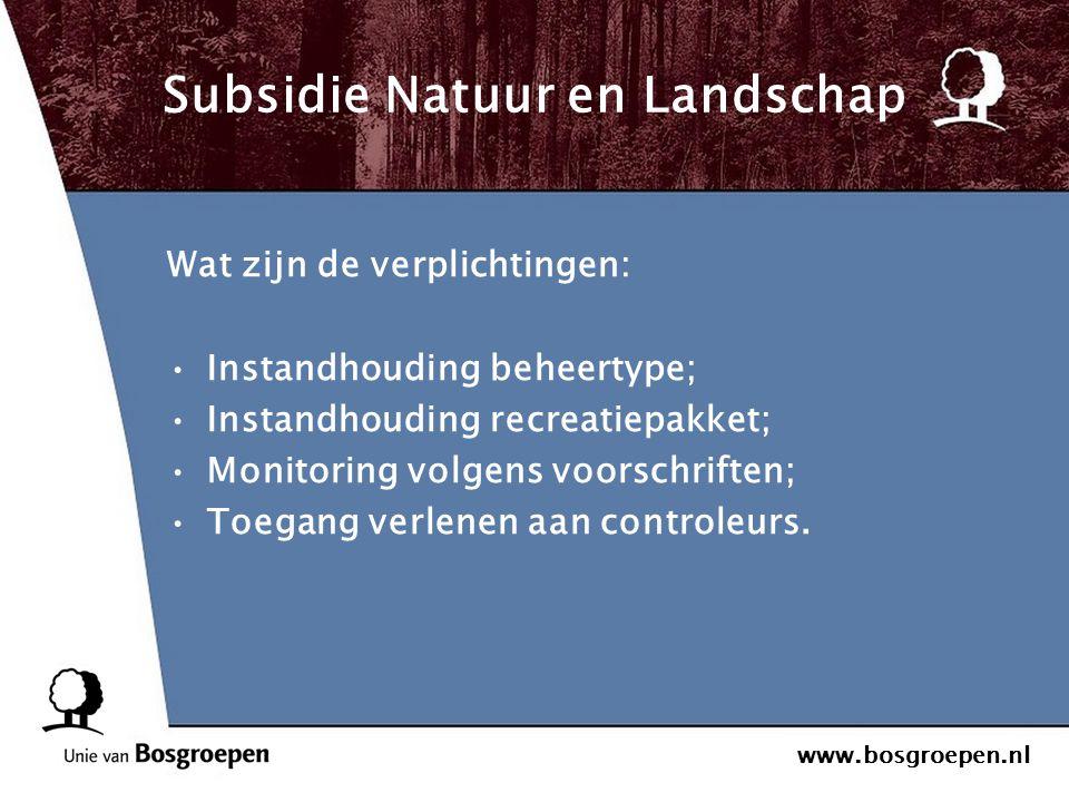 www.bosgroepen.nl Subsidie Natuur en Landschap Wat zijn de verplichtingen: Instandhouding beheertype; Instandhouding recreatiepakket; Monitoring volge