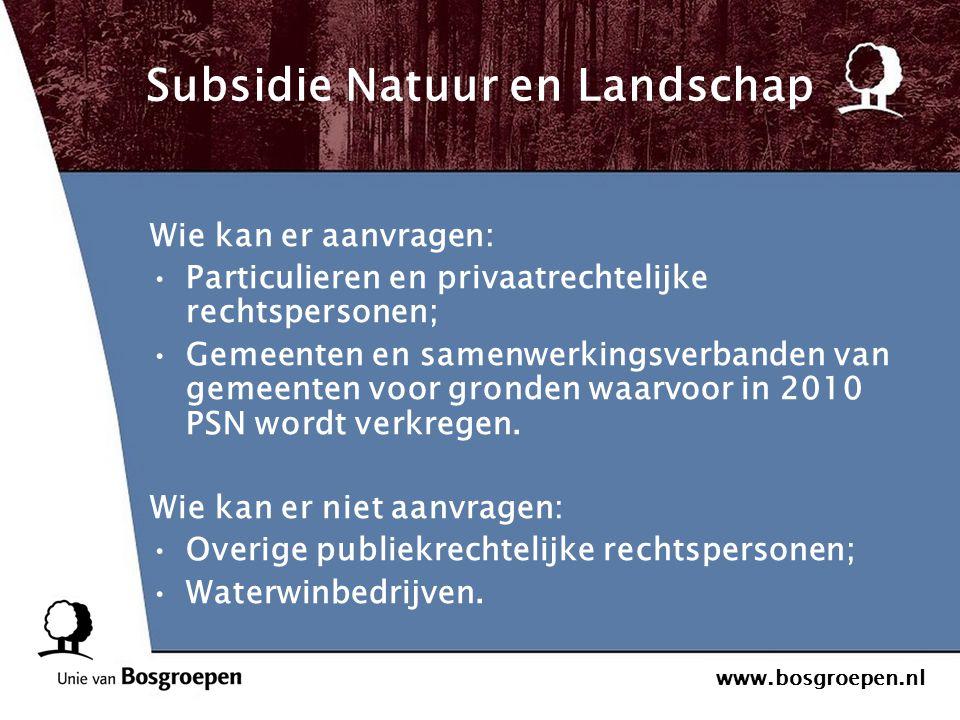 www.bosgroepen.nl Subsidie Natuur en Landschap Wie kan er aanvragen: Particulieren en privaatrechtelijke rechtspersonen; Gemeenten en samenwerkingsver