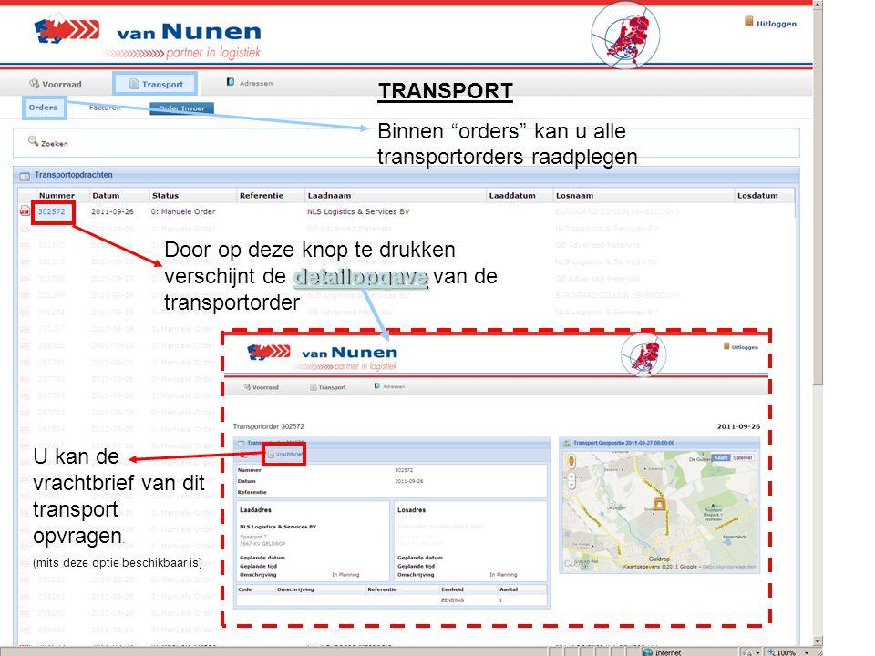 TRANSPORT Binnen orders kan u alle transportorders raadplegen detailopgavedetailopgave detailopgave Door op deze knop te drukken verschijnt de detailopgave van de transportorder U kan de vrachtbrief van dit transport opvragen.