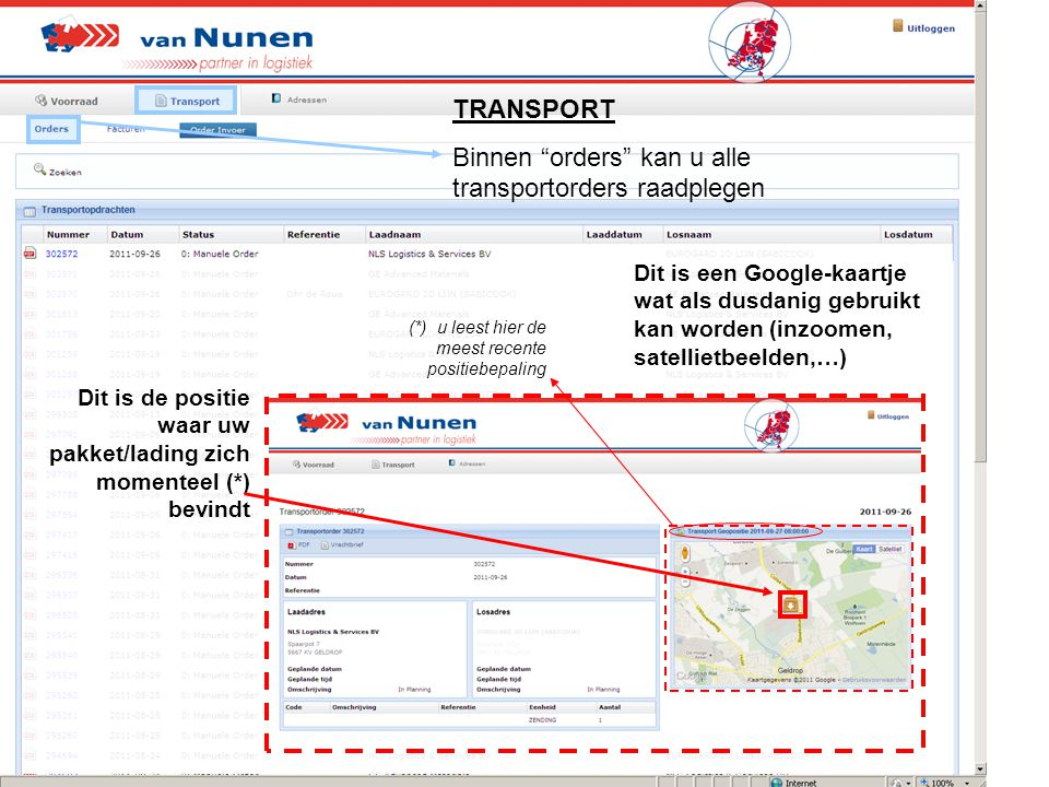 TRANSPORT Binnen orders kan u alle transportorders raadplegen Dit is een Google-kaartje wat als dusdanig gebruikt kan worden (inzoomen, satellietbeelden,…) Dit is de positie waar uw pakket/lading zich momenteel (*) bevindt (*) u leest hier de meest recente positiebepaling
