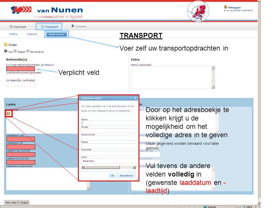 TRANSPORT Voer zelf uw transportopdrachten in Verplicht veld Door op het adresboekje te klikken krijgt u de mogelijkheid om het volledige adres in te
