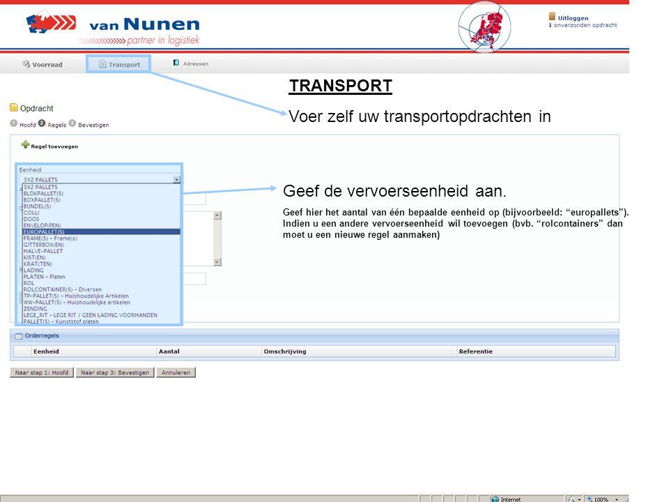 """TRANSPORT Voer zelf uw transportopdrachten in Geef de vervoerseenheid aan. Geef hier het aantal van één bepaalde eenheid op (bijvoorbeeld: """"europallet"""
