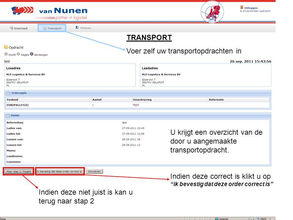 """TRANSPORT Voer zelf uw transportopdrachten in U krijgt een overzicht van de door u aangemaakte transportopdracht. Indien deze correct is klikt u op """"i"""