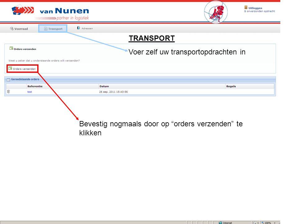 TRANSPORT Voer zelf uw transportopdrachten in Bevestig nogmaals door op orders verzenden te klikken