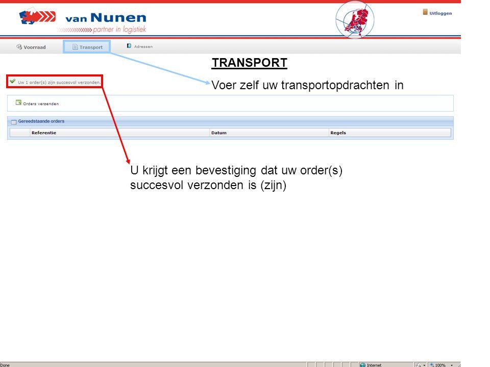 TRANSPORT Voer zelf uw transportopdrachten in U krijgt een bevestiging dat uw order(s) succesvol verzonden is (zijn)