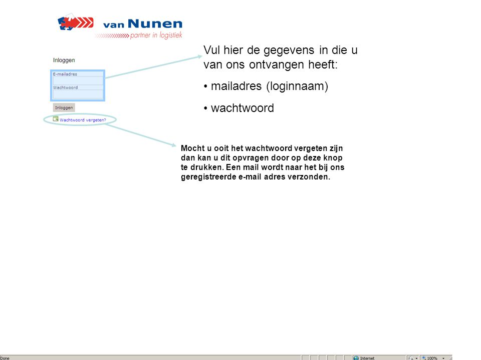 Vul hier de gegevens in die u van ons ontvangen heeft: mailadres (loginnaam) wachtwoord Mocht u ooit het wachtwoord vergeten zijn dan kan u dit opvrag