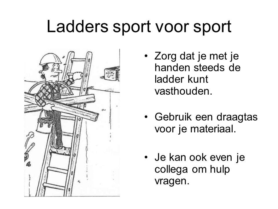 Ladders sport voor sport Zorg dat je met je handen steeds de ladder kunt vasthouden. Gebruik een draagtas voor je materiaal. Je kan ook even je colleg