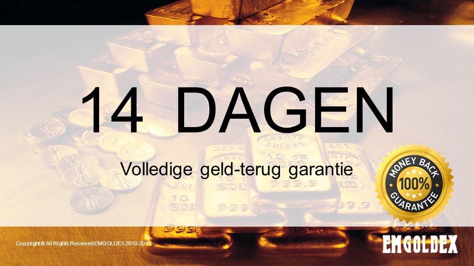 Copyright © All Rights Reserved EMGOLDEX 2010-2015 14 DAGEN Volledige geld-terug garantie