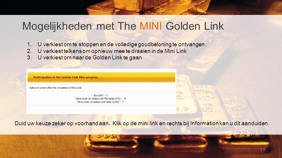 17 Mogelijkheden met The MINI Golden Link 1.U verkiest om te stoppen en de volledige goudbeloning te ontvangen. 2.U verkiest telkens om opnieuw mee te