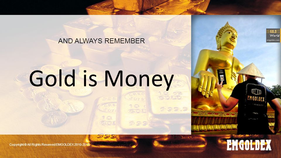 Copyright © All Rights Reserved EMGOLDEX 2010-2015 AND ALWAYS REMEMBER Gold is Money