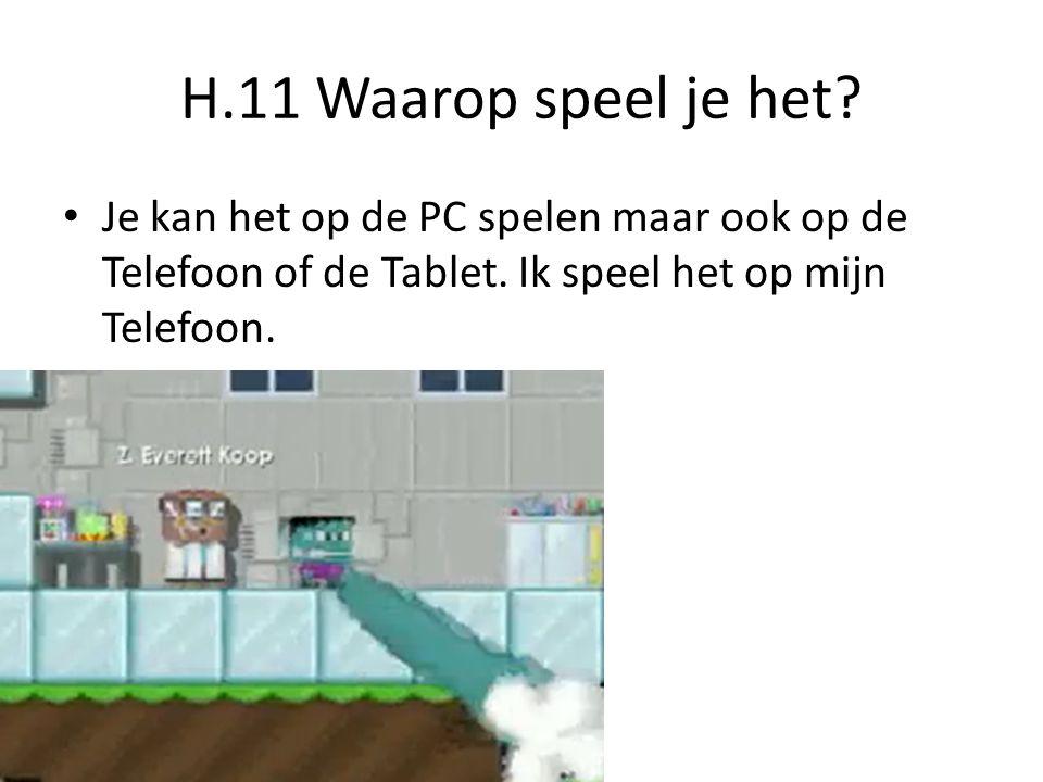 H.11 Waarop speel je het.Je kan het op de PC spelen maar ook op de Telefoon of de Tablet.
