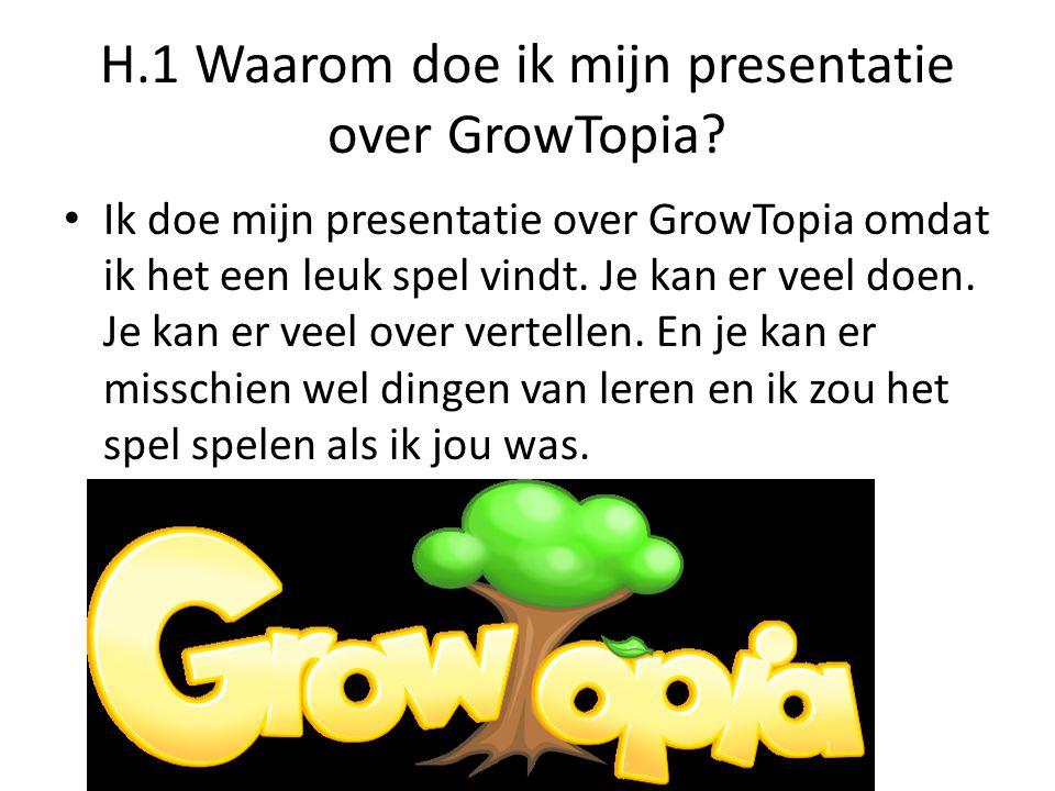 H.1 Waarom doe ik mijn presentatie over GrowTopia.