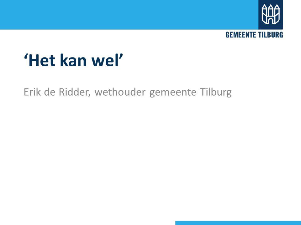 'Het kan wel' Erik de Ridder, wethouder gemeente Tilburg