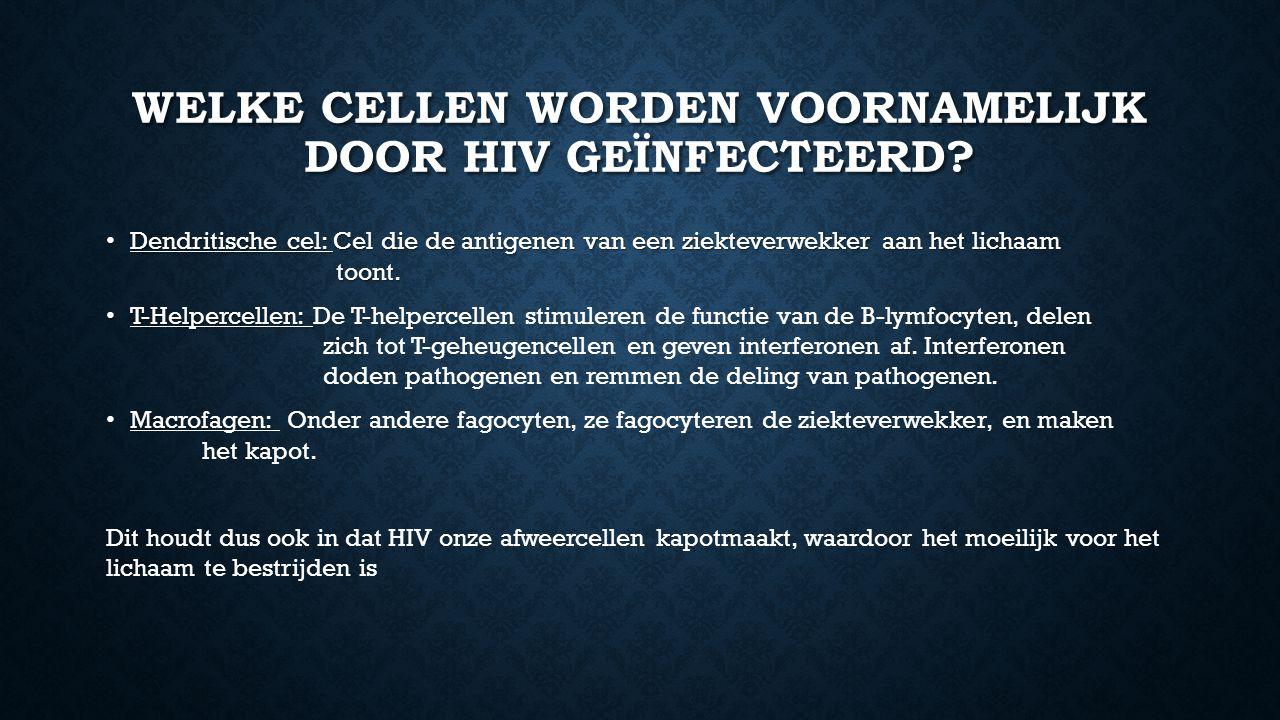 WELKE CELLEN WORDEN VOORNAMELIJK DOOR HIV GEÏNFECTEERD? Dendritische cel: Cel die de antigenen van een ziekteverwekker aan het lichaam toont. Dendriti