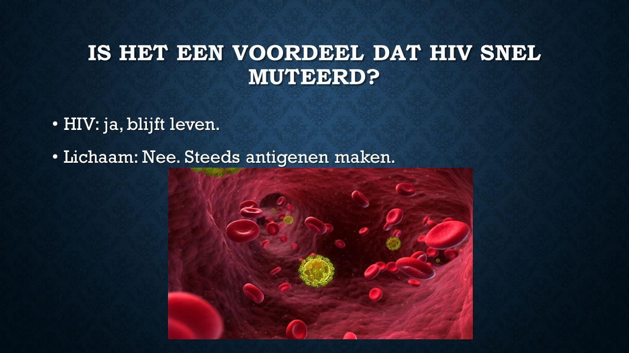 IS HET EEN VOORDEEL DAT HIV SNEL MUTEERD? HIV: ja, blijft leven. HIV: ja, blijft leven. Lichaam: Nee. Steeds antigenen maken. Lichaam: Nee. Steeds ant