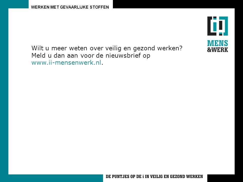 WERKEN MET GEVAARLIJKE STOFFEN Wilt u meer weten over veilig en gezond werken? Meld u dan aan voor de nieuwsbrief op www.ii-mensenwerk.nl.