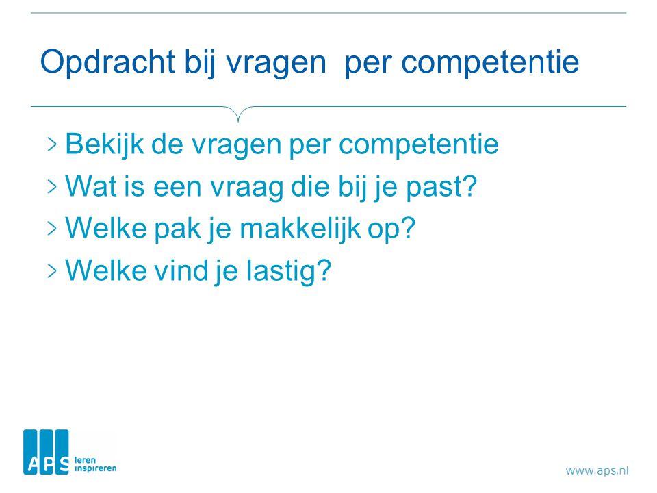 Opdracht bij vragen per competentie Bekijk de vragen per competentie Wat is een vraag die bij je past.
