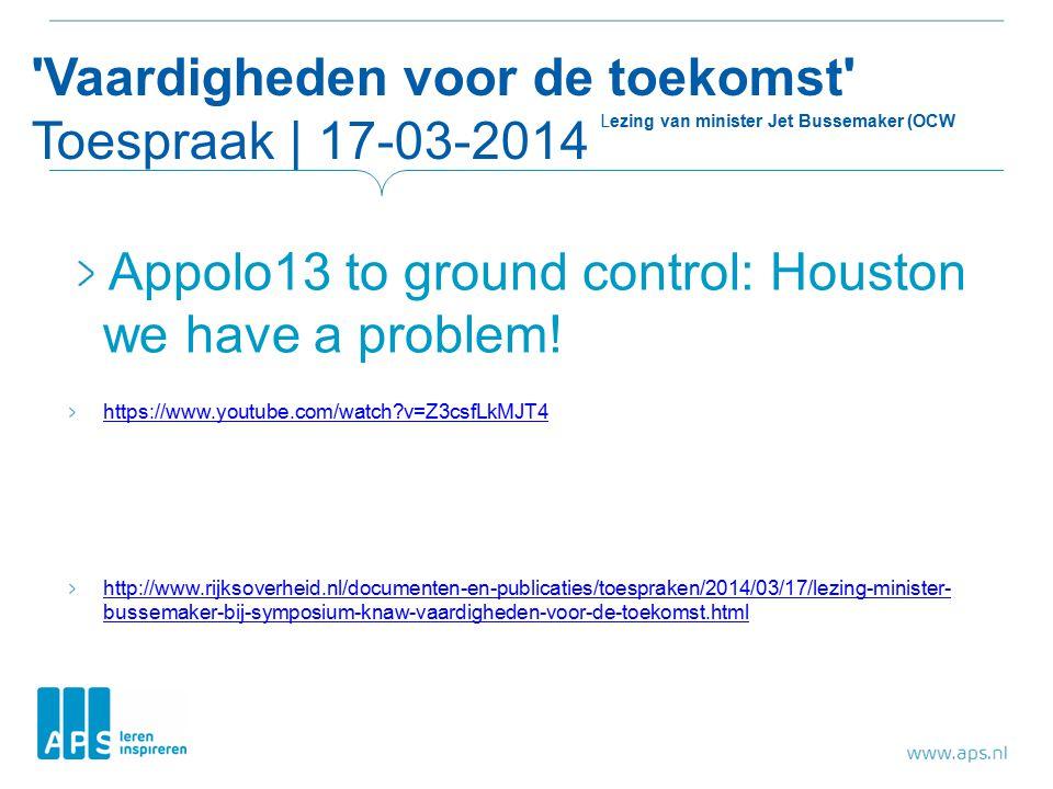 Vaardigheden voor de toekomst Toespraak | 17-03-2014 Lezing van minister Jet Bussemaker (OCW Appolo13 to ground control: Houston we have a problem.