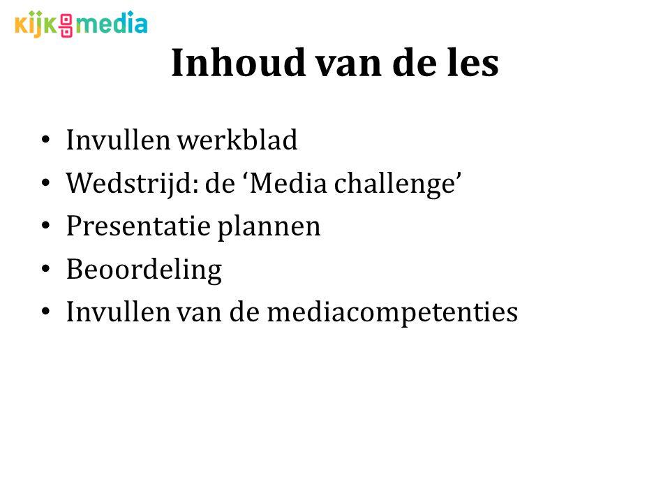 Inhoud van de les Invullen werkblad Wedstrijd: de 'Media challenge' Presentatie plannen Beoordeling Invullen van de mediacompetenties