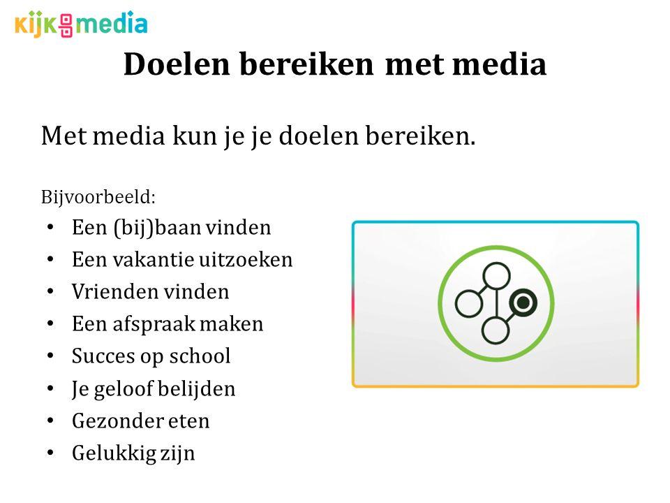 Doelen bereiken met media Met media kun je je doelen bereiken.