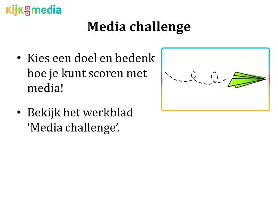 Media challenge Kies een doel en bedenk hoe je kunt scoren met media.