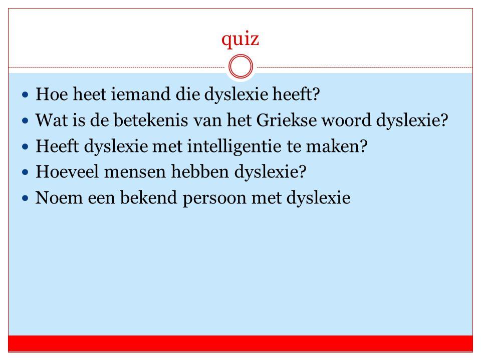quiz Hoe heet iemand die dyslexie heeft? Wat is de betekenis van het Griekse woord dyslexie? Heeft dyslexie met intelligentie te maken? Hoeveel mensen