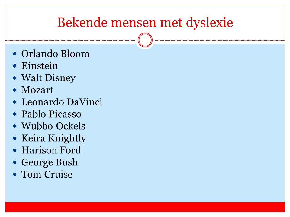 Bekende mensen met dyslexie Orlando Bloom Einstein Walt Disney Mozart Leonardo DaVinci Pablo Picasso Wubbo Ockels Keira Knightly Harison Ford George Bush Tom Cruise