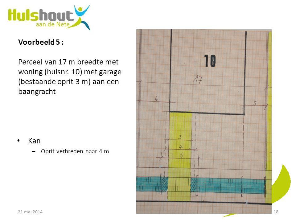 Voorbeeld 5 : Perceel van 17 m breedte met woning (huisnr. 10) met garage (bestaande oprit 3 m) aan een baangracht Kan – Oprit verbreden naar 4 m 21 m