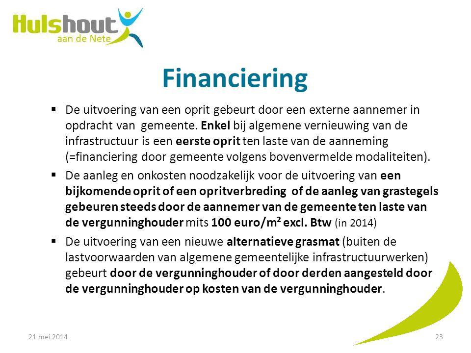 Financiering  De uitvoering van een oprit gebeurt door een externe aannemer in opdracht van gemeente. Enkel bij algemene vernieuwing van de infrastru