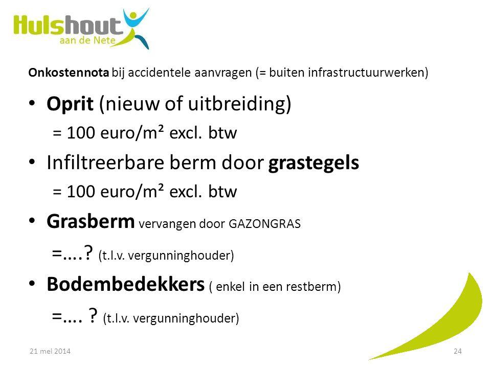 Onkostennota bij accidentele aanvragen (= buiten infrastructuurwerken) Oprit (nieuw of uitbreiding) = 100 euro/m² excl. btw Infiltreerbare berm door g