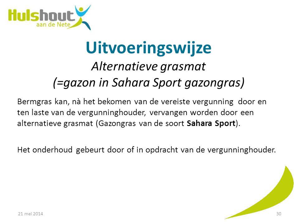 Uitvoeringswijze Alternatieve grasmat (=gazon in Sahara Sport gazongras) Bermgras kan, nà het bekomen van de vereiste vergunning door en ten laste van