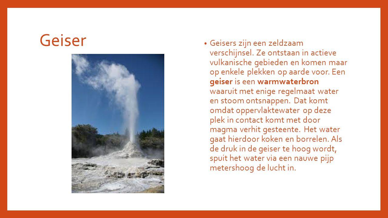 Geiser Geisers zijn een zeldzaam verschijnsel. Ze ontstaan in actieve vulkanische gebieden en komen maar op enkele plekken op aarde voor. Een geiser i