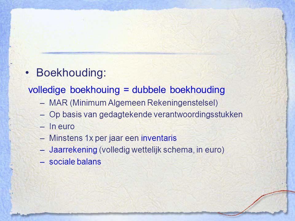 Boekhouding: volledige boekhouing = dubbele boekhouding –MAR (Minimum Algemeen Rekeningenstelsel) –Op basis van gedagtekende verantwoordingsstukken –I