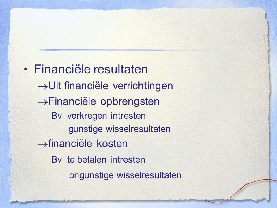 Financiële resultaten  Uit financiële verrichtingen  Financiële opbrengsten Bv verkregen intresten gunstige wisselresultaten  financiële kosten Bv