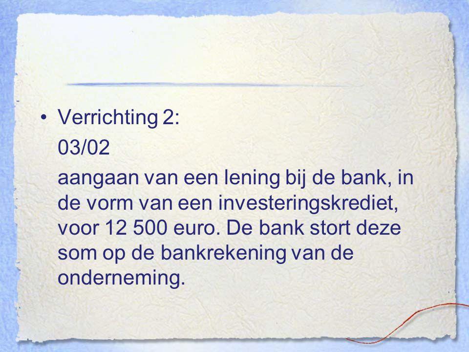 Verrichting 2: 03/02 aangaan van een lening bij de bank, in de vorm van een investeringskrediet, voor 12 500 euro. De bank stort deze som op de bankre