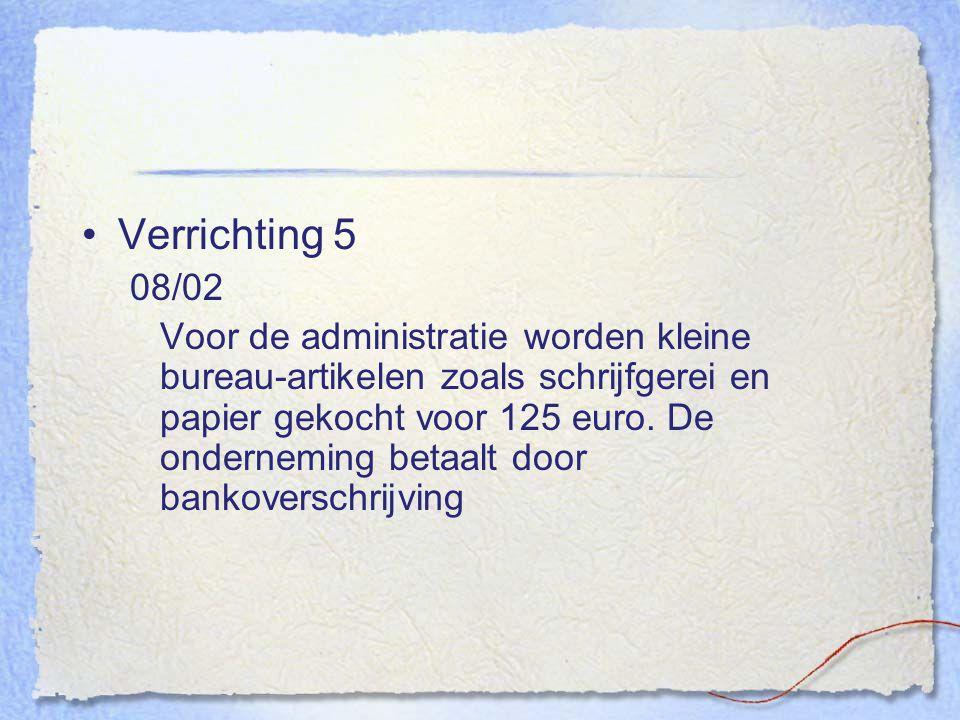 Verrichting 5 08/02 Voor de administratie worden kleine bureau-artikelen zoals schrijfgerei en papier gekocht voor 125 euro. De onderneming betaalt do