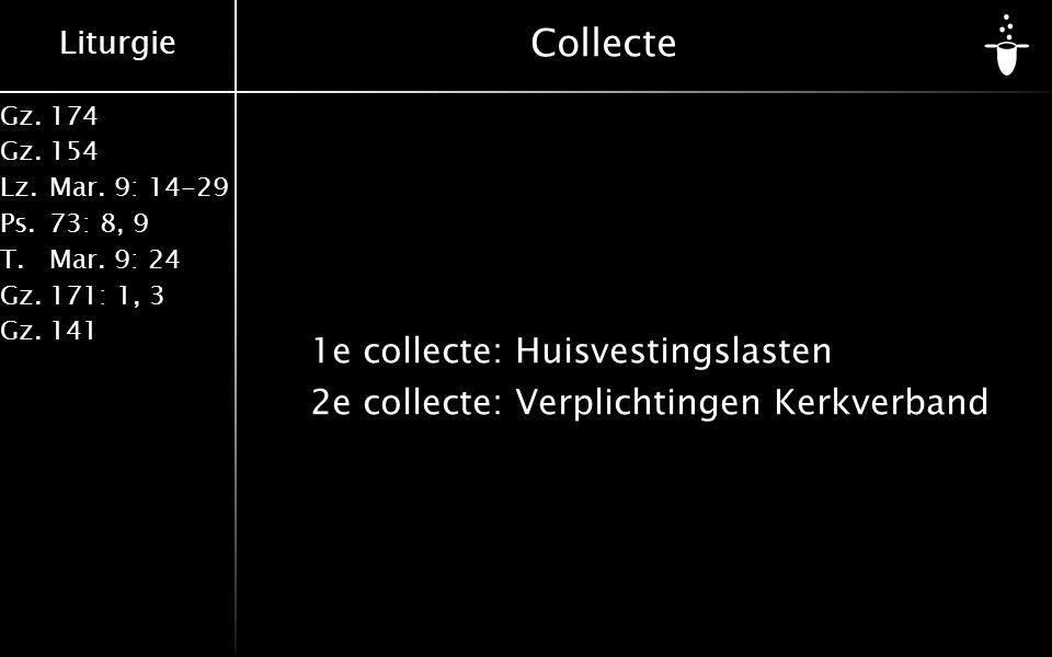 Liturgie Gz.174 Gz.154 Lz.Mar. 9: 14-29 Ps.73: 8, 9 T.Mar. 9: 24 Gz.171: 1, 3 Gz.141 Collecte 1e collecte: Huisvestingslasten 2e collecte: Verplichtin
