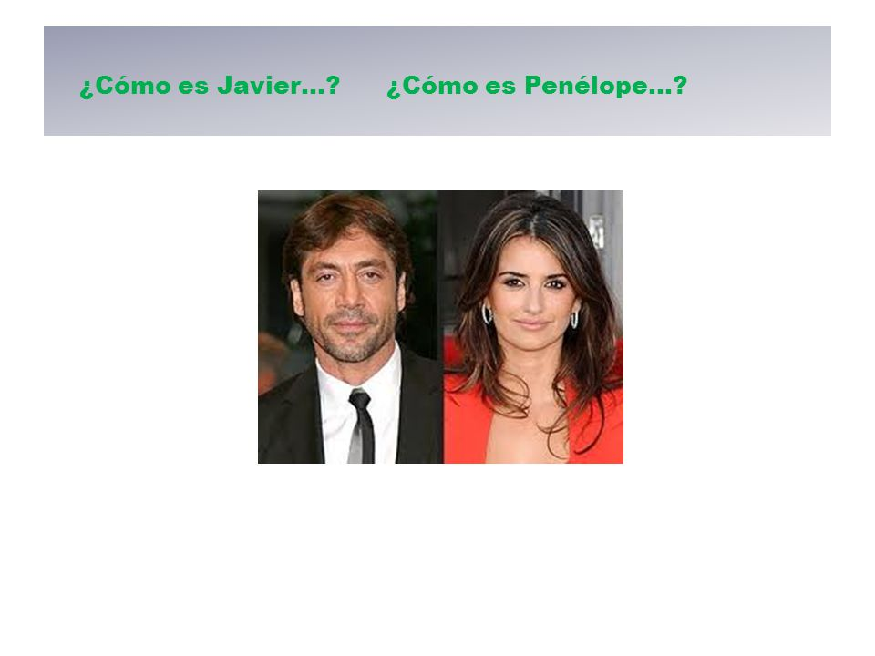 ¿Cómo es Javier…? ¿Cómo es Penélope…?