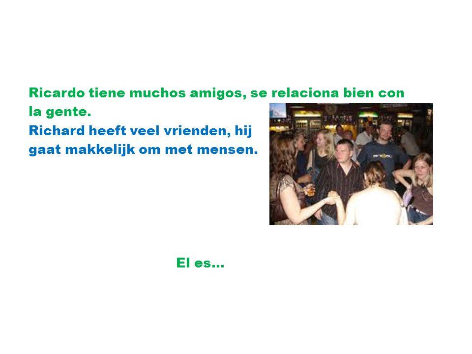 Ricardo tiene muchos amigos, se relaciona bien con la gente. Richard heeft veel vrienden, hij gaat makkelijk om met mensen. El es…