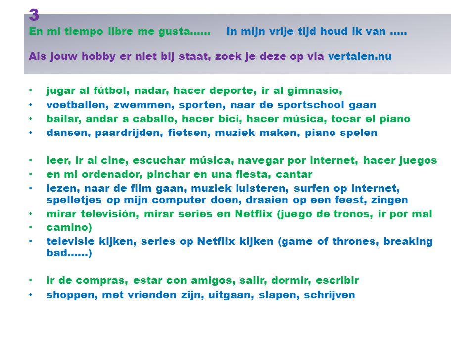 3 En mi tiempo libre me gusta...... In mijn vrije tijd houd ik van..... Als jouw hobby er niet bij staat, zoek je deze op via vertalen.nu jugar al fút