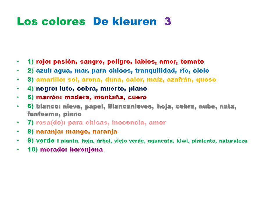 Los colores De kleuren 3 1) rojo: pasión, sangre, peligro, labios, amor, tomate 2) azul: agua, mar, para chicos, tranquilidad, río, cielo 3) amarillo: