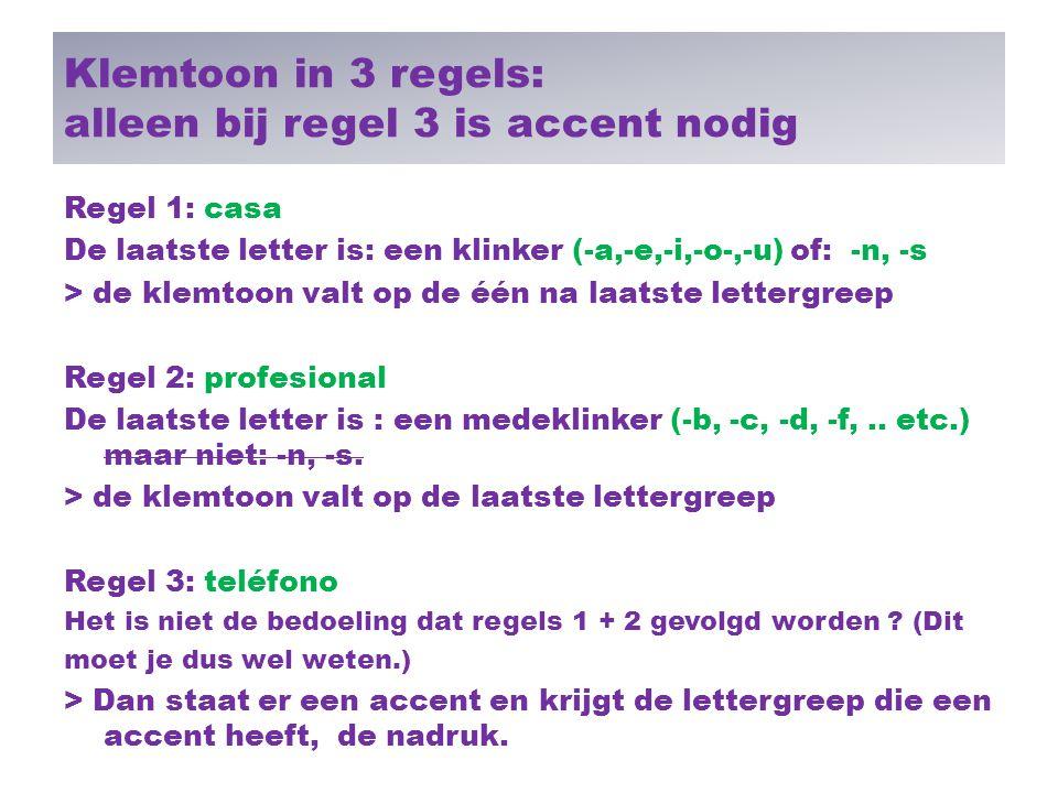 Klemtoon in 3 regels: alleen bij regel 3 is accent nodig Regel 1: casa De laatste letter is: een klinker (-a,-e,-i,-o-,-u) of: -n, -s > de klemtoon va