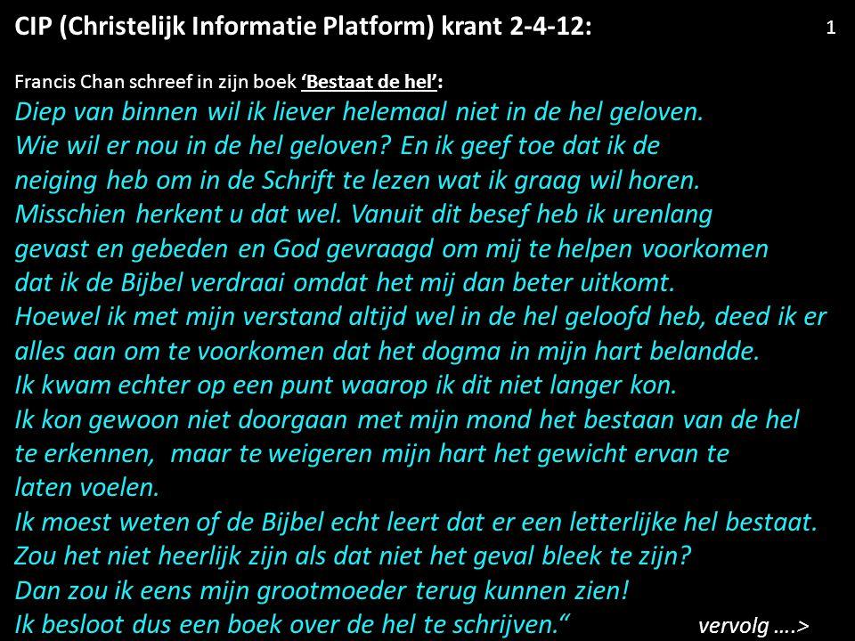 CIP (Christelijk Informatie Platform) krant 2-4-12: Francis Chan schreef in zijn boek 'Bestaat de hel': Diep van binnen wil ik liever helemaal niet in de hel geloven.
