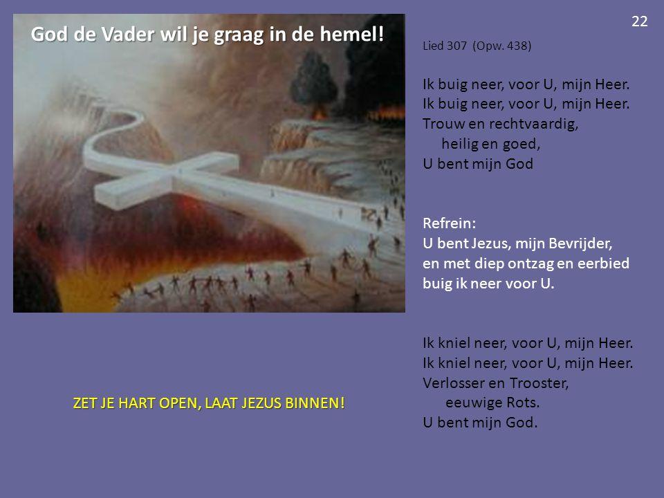 God de Vader wil je graag in de hemel.Lied 307 (Opw.