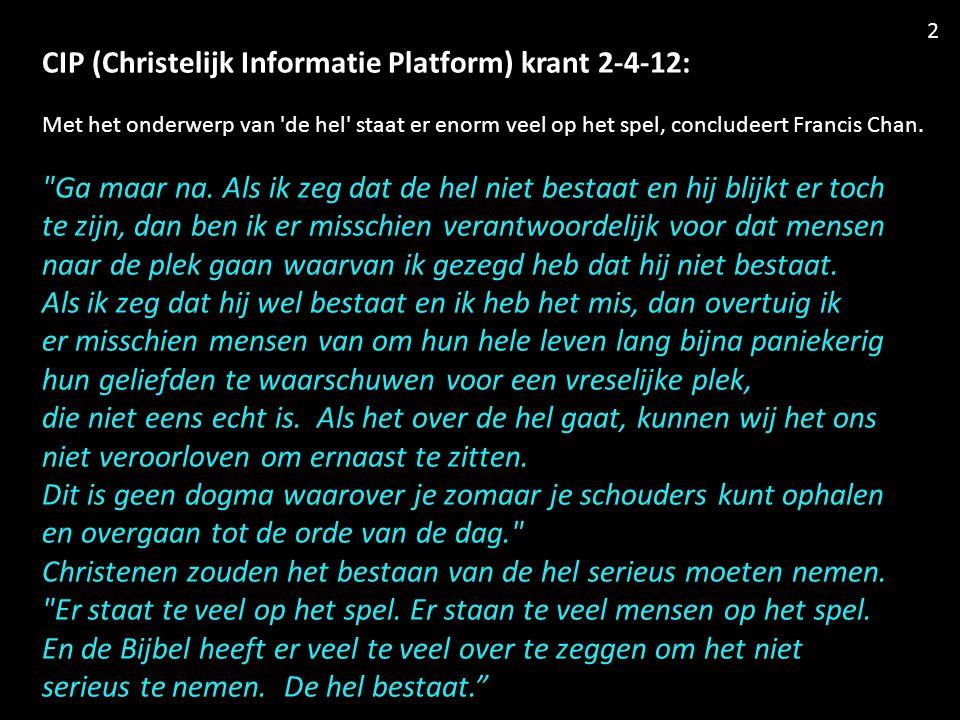 CIP (Christelijk Informatie Platform) krant 2-4-12: Met het onderwerp van de hel staat er enorm veel op het spel, concludeert Francis Chan.