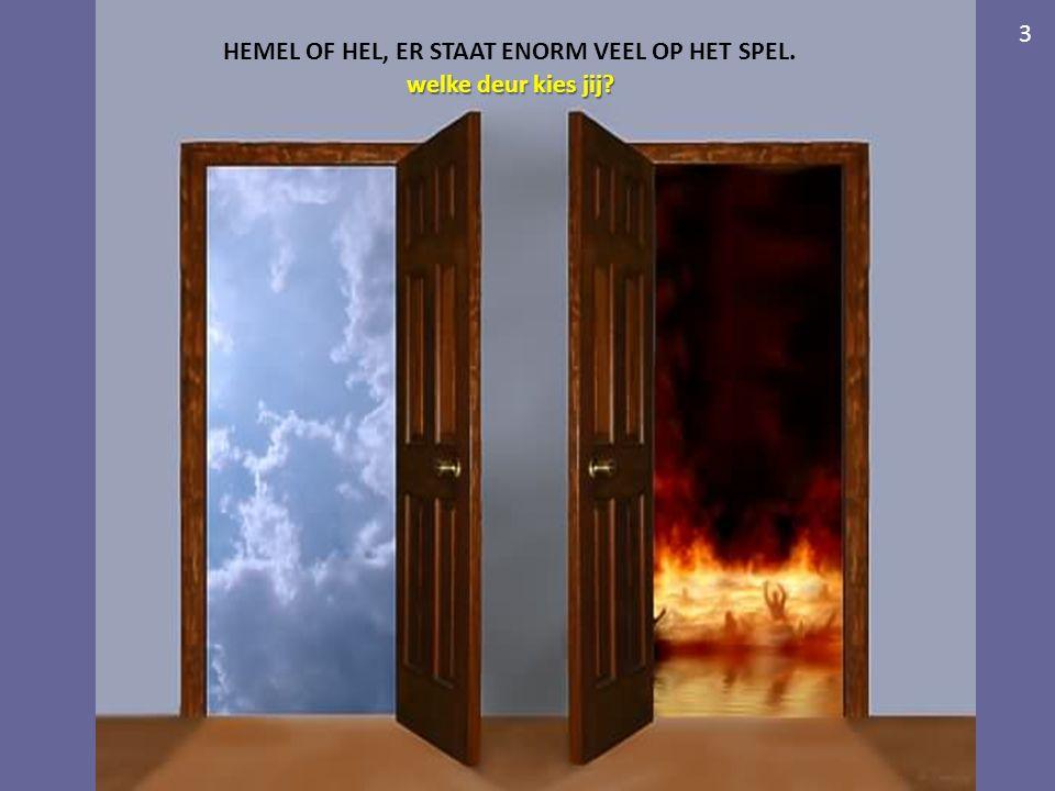 welke deur kies jij? HEMEL OF HEL, ER STAAT ENORM VEEL OP HET SPEL. 3