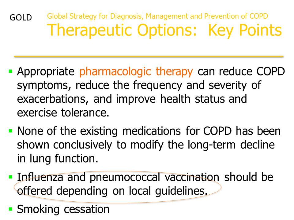  Appropriate pharmacologic therapy can reduce COPD symptoms, reduce the frequency and severity of exacerbations, and improve health status and exerci