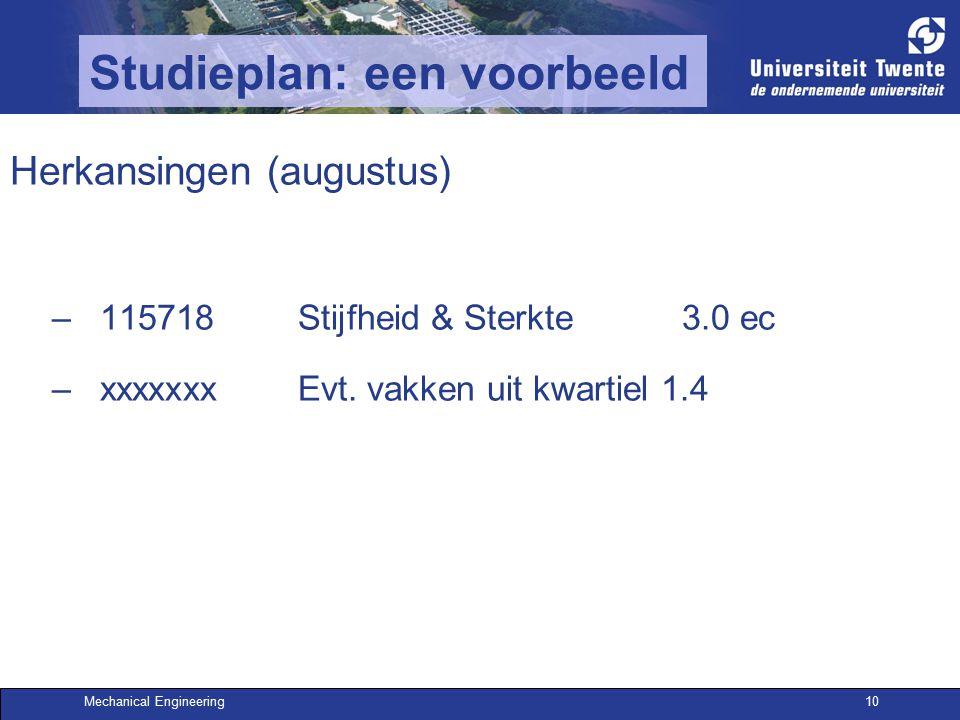 Mechanical Engineering10 Studieplan: een voorbeeld Herkansingen (augustus) –115718Stijfheid & Sterkte3.0 ec –xxxxxxxEvt. vakken uit kwartiel 1.4
